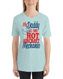 Daddy is one hot aircraft mechanic short sleeve t-shirt