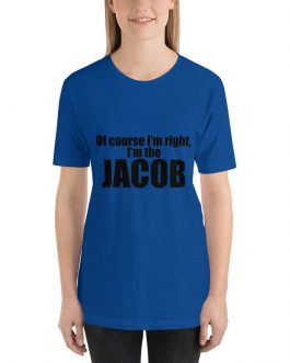 Of course I'm right I'm Jacob Short Sleeve T-shirt
