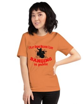 I play drums because I Love Banging in Public Unisex Short Sleeve T-shirt