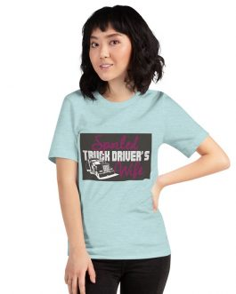 Spoiled Truck Drivers Wife Dark Back Unisex Premium T-Shirt