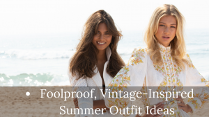 Foolproof, Vintage-Inspired Summer Outfit Ideas